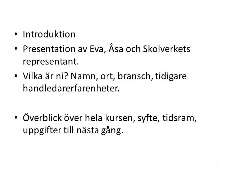 Introduktion Presentation av Eva, Åsa och Skolverkets representant. Vilka är ni? Namn, ort, bransch, tidigare handledarerfarenheter. Överblick över he