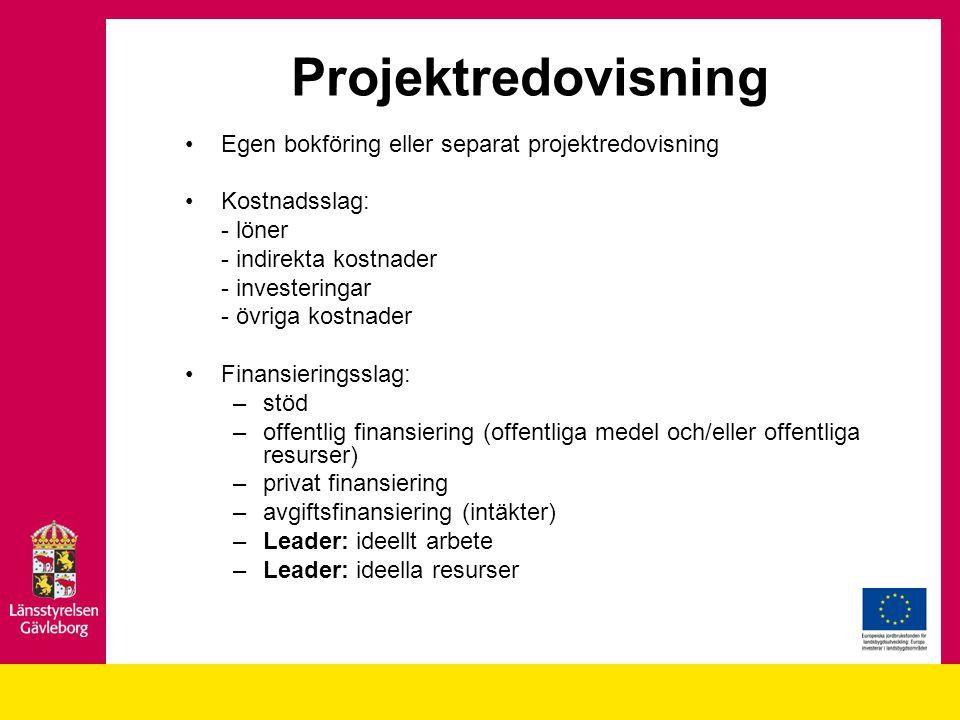 Projektredovisning Egen bokföring eller separat projektredovisning Kostnadsslag: - löner - indirekta kostnader - investeringar - övriga kostnader Finansieringsslag: –stöd –offentlig finansiering (offentliga medel och/eller offentliga resurser) –privat finansiering –avgiftsfinansiering (intäkter) –Leader: ideellt arbete –Leader: ideella resurser