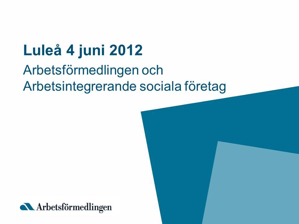 Luleå 4 juni 2012 Arbetsförmedlingen och Arbetsintegrerande sociala företag