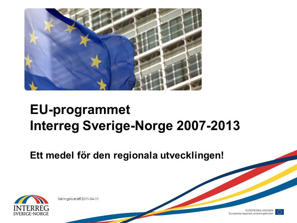 Näringslivsträff 2011-04-11 EU-programmet Interreg Sverige-Norge 2007-2013 Ett medel för den regionala utvecklingen!