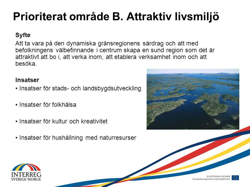 Prioriterat område B. Attraktiv livsmiljö Syfte Att ta vara på den dynamiska gränsregionens särdrag och att med befolkningens välbefinnande i centrum
