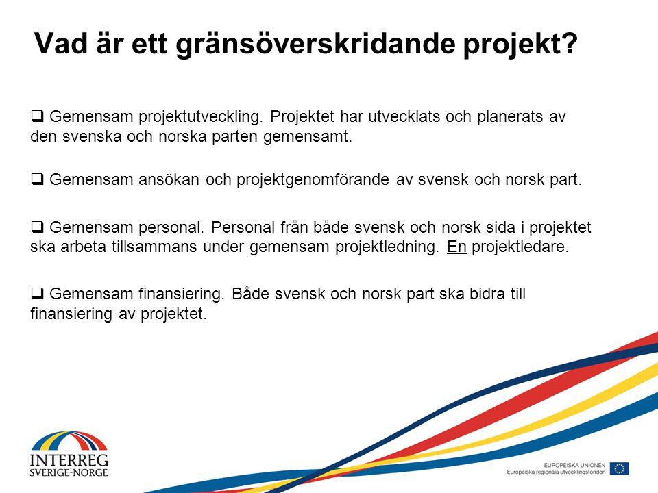 Vad är ett gränsöverskridande projekt?  Gemensam projektutveckling. Projektet har utvecklats och planerats av den svenska och norska parten gemensamt