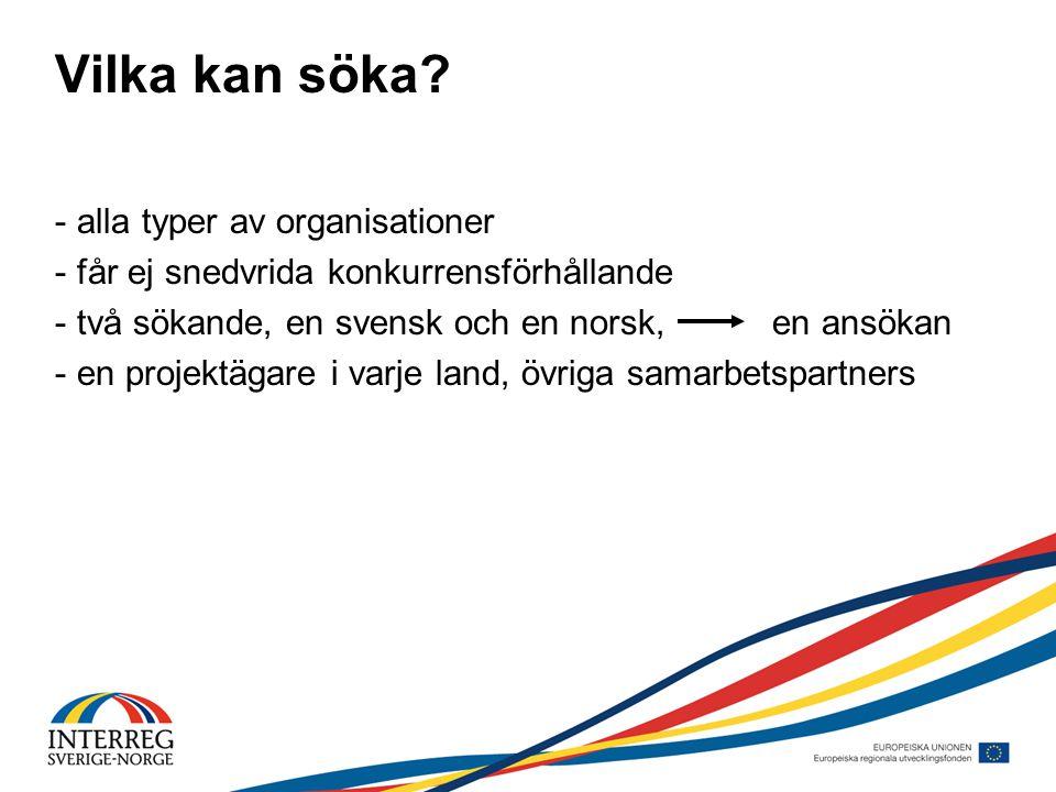 Vilka kan söka? - alla typer av organisationer - får ej snedvrida konkurrensförhållande - två sökande, en svensk och en norsk, en ansökan - en projekt