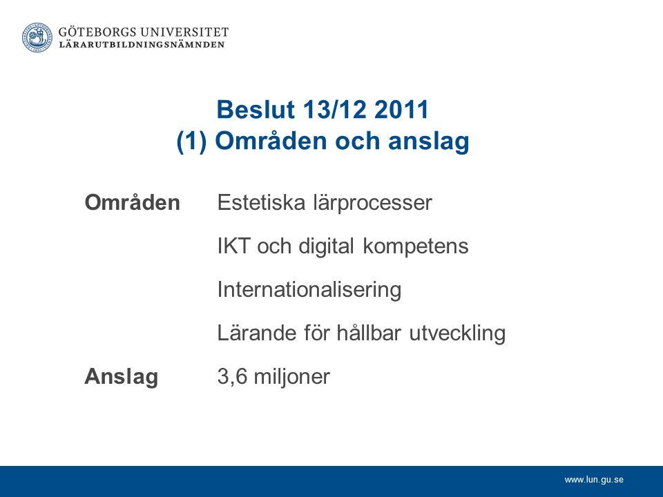 www.lun.gu.se Beslut 13/12 2011 (2) Användning av anslag Medlen bör huvudsakligen utnyttjas genom att särskilt arvoderad personal genomför koncentrerade insatser riktade till programråd (motsv.) och kurslärarlag .
