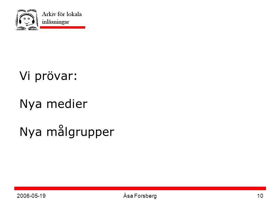 2006-05-19Åsa Forsberg10 Vi prövar: Nya medier Nya målgrupper