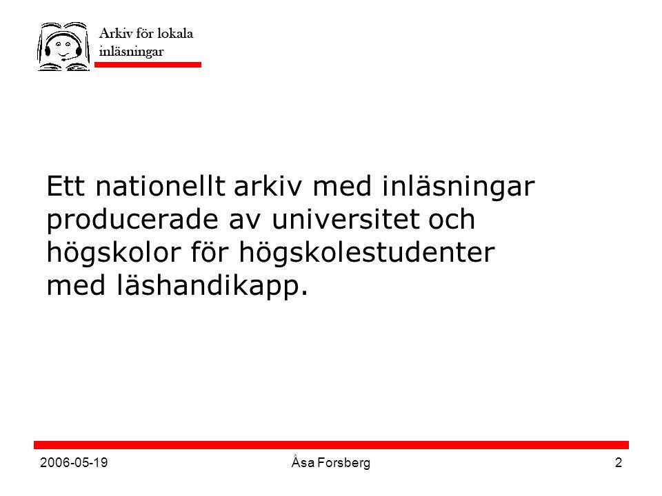 2006-05-19Åsa Forsberg2 Ett nationellt arkiv med inläsningar producerade av universitet och högskolor för högskolestudenter med läshandikapp.