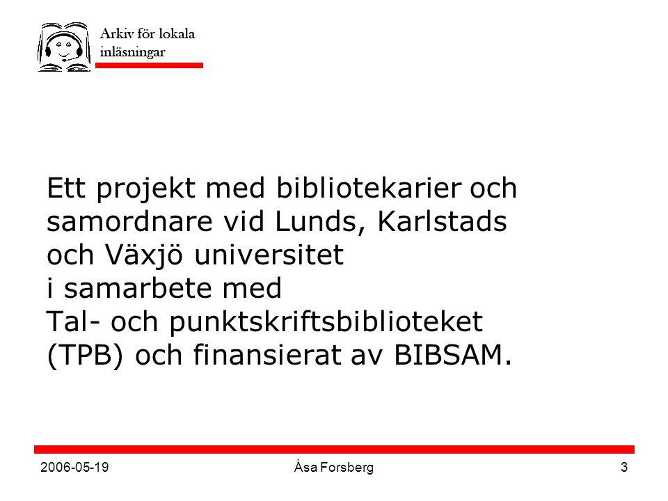 2006-05-19Åsa Forsberg3 Ett projekt med bibliotekarier och samordnare vid Lunds, Karlstads och Växjö universitet i samarbete med Tal- och punktskriftsbiblioteket (TPB) och finansierat av BIBSAM.