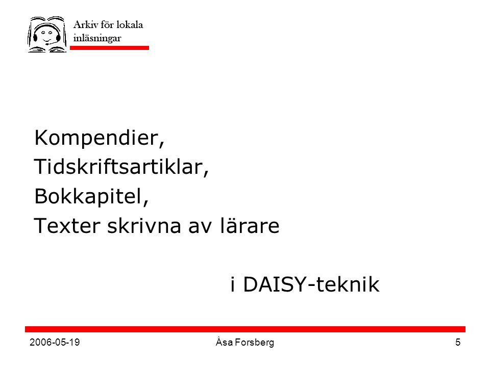 2006-05-19Åsa Forsberg5 Kompendier, Tidskriftsartiklar, Bokkapitel, Texter skrivna av lärare i DAISY-teknik