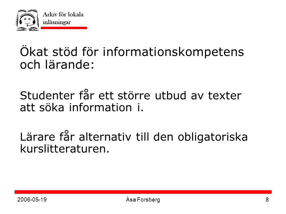 2006-05-19Åsa Forsberg8 Ökat stöd för informationskompetens och lärande: Studenter får ett större utbud av texter att söka information i.