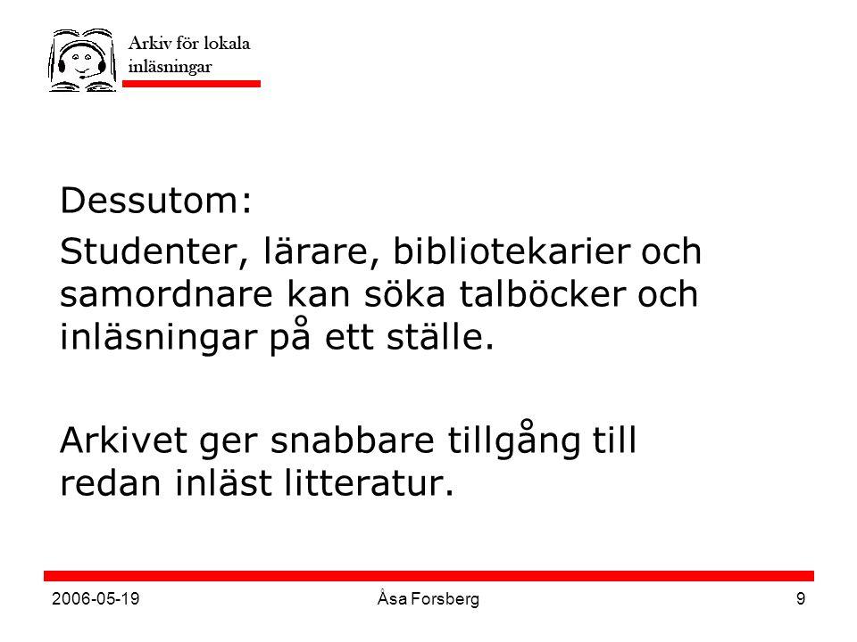 2006-05-19Åsa Forsberg9 Dessutom: Studenter, lärare, bibliotekarier och samordnare kan söka talböcker och inläsningar på ett ställe.