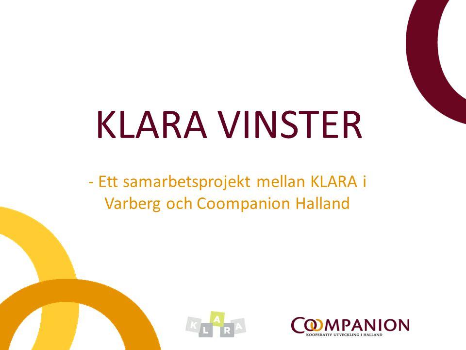KLARA i Varberg Ideell förening Utför arbetsförmågebedömningar åt AF och AME Erbjuder heltidsysselsättnig efter individuell arbetsförmåga Arbetsträning i sex olika enheter Målet är en plats på den reguljära arbetsmarknaden