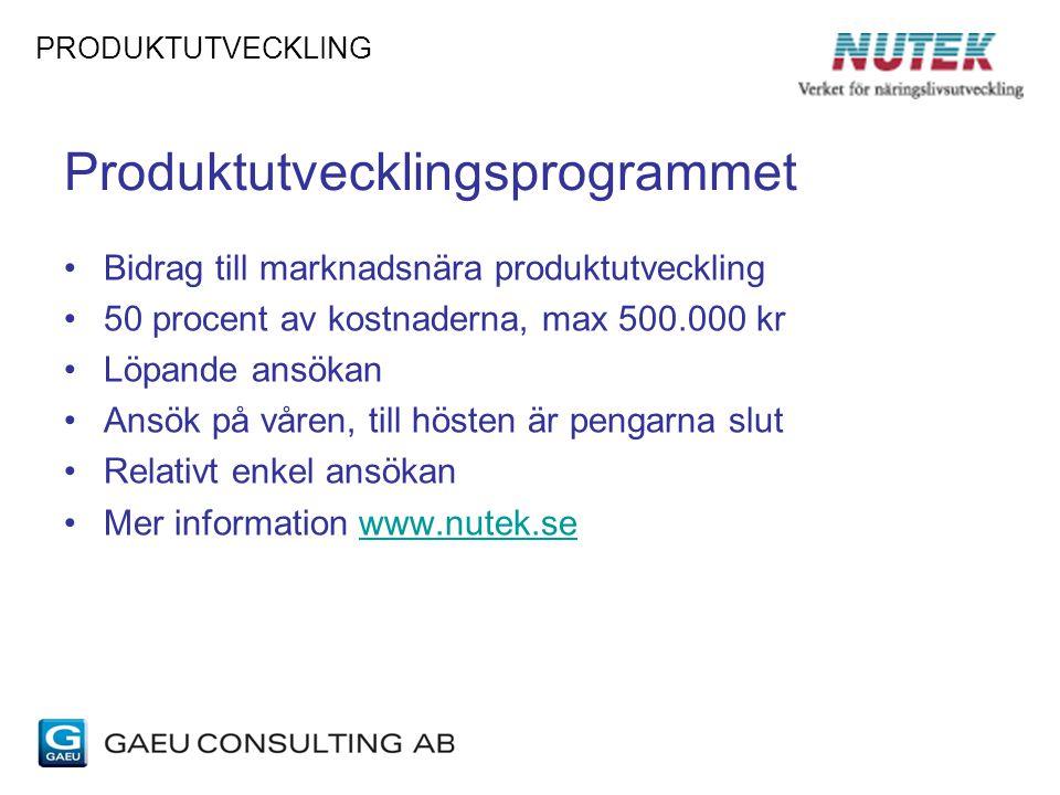 Produktutvecklingsprogrammet Bidrag till marknadsnära produktutveckling 50 procent av kostnaderna, max 500.000 kr Löpande ansökan Ansök på våren, till