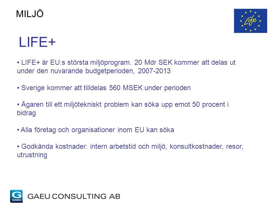 LIFE+ LIFE+ är EU:s största miljöprogram. 20 Mdr SEK kommer att delas ut under den nuvarande budgetperioden, 2007-2013 Sverige kommer att tilldelas 56