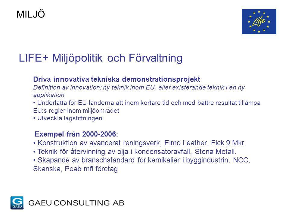 LIFE+ Miljöpolitik och Förvaltning Driva innovativa tekniska demonstrationsprojekt Definition av innovation: ny teknik inom EU, eller existerande tekn
