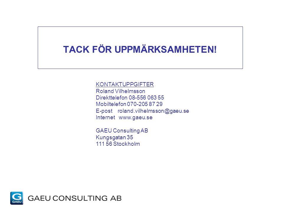 TACK FÖR UPPMÄRKSAMHETEN! KONTAKTUPPGIFTER Roland Vilhelmsson Direkttelefon 08-556 063 55 Mobiltelefon 070-205 87 29 E-post roland.vilhelmsson@gaeu.se
