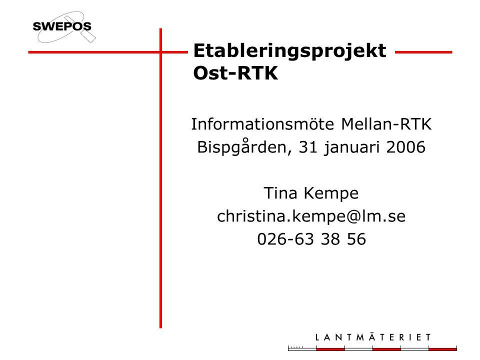 Etableringsprojekt Ost-RTK Informationsmöte Mellan-RTK Bispgården, 31 januari 2006 Tina Kempe christina.kempe@lm.se 026-63 38 56