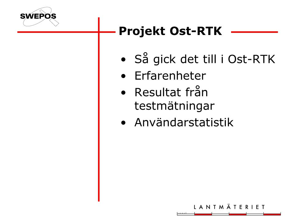 Projekt Ost-RTK Så gick det till i Ost-RTK Erfarenheter Resultat från testmätningar Användarstatistik