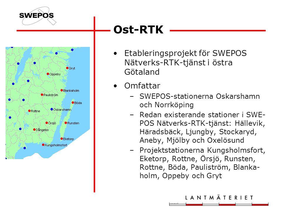 Ost-RTK Etableringsprojekt för SWEPOS Nätverks-RTK-tjänst i östra Götaland Omfattar –SWEPOS-stationerna Oskarshamn och Norrköping –Redan existerande stationer i SWE- POS Nätverks-RTK-tjänst: Hällevik, Häradsbäck, Ljungby, Stockaryd, Aneby, Mjölby och Oxelösund –Projektstationerna Kungsholmsfort, Eketorp, Rottne, Örsjö, Runsten, Rottne, Böda, Pauliström, Blanka- holm, Oppeby och Gryt