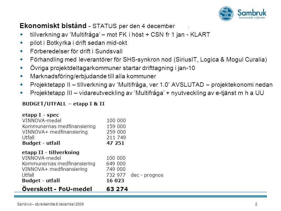 Sambruk – styrelsemöte 8 december 20092 Ekonomiskt bistånd - STATUS per den 4 december : ;  tillverkning av 'Multifråga' – mot FK i höst + CSN fr 1 j