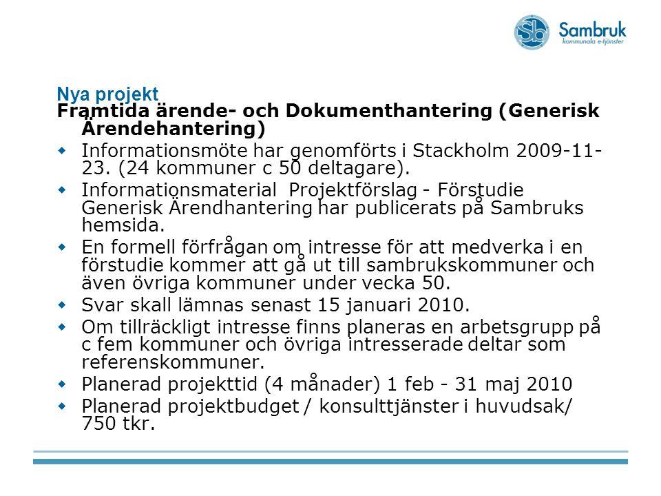 Nya projekt Framtida ärende- och Dokumenthantering (Generisk Ärendehantering)  Informationsmöte har genomförts i Stackholm 2009-11- 23. (24 kommuner