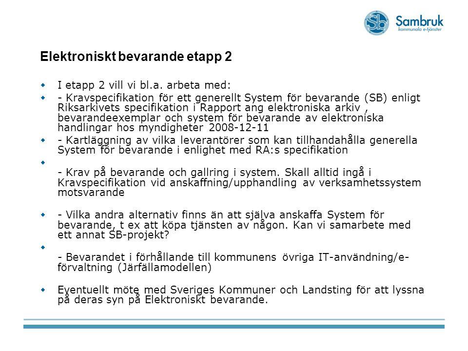 Elektroniskt bevarande etapp 2  I etapp 2 vill vi bl.a. arbeta med:  - Kravspecifikation för ett generellt System för bevarande (SB) enligt Riksarki