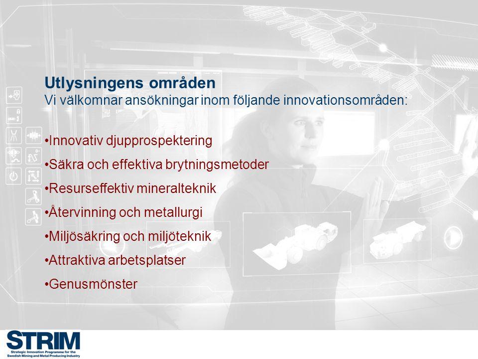 Utlysningens områden Vi välkomnar ansökningar inom följande innovationsområden: Innovativ djupprospektering Säkra och effektiva brytningsmetoder Resur