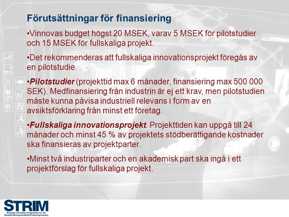 Förutsättningar för finansiering Vinnovas budget högst 20 MSEK, varav 5 MSEK för pilotstudier och 15 MSEK för fullskaliga projekt. Det rekommenderas a