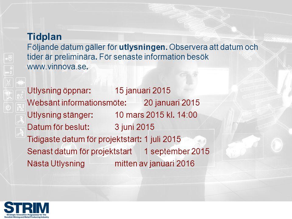 Tidplan Följande datum gäller för utlysningen. Observera att datum och tider är preliminära. För senaste information besök www.vinnova.se. Utlysning ö