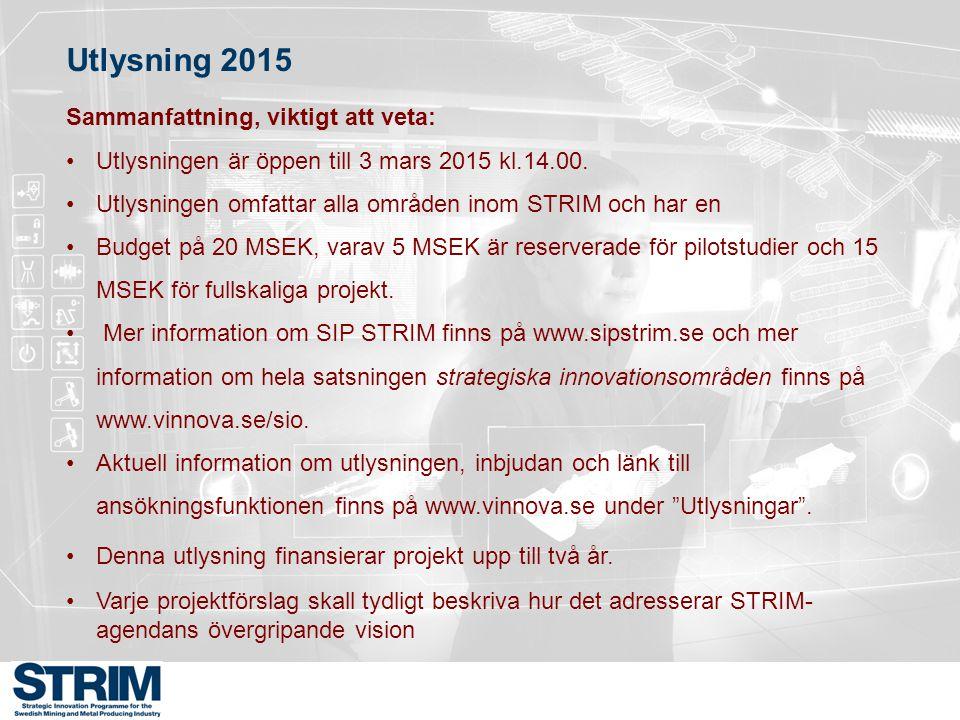 Utlysning 2015 Sammanfattning, viktigt att veta: Utlysningen är öppen till 3 mars 2015 kl.14.00. Utlysningen omfattar alla områden inom STRIM och har