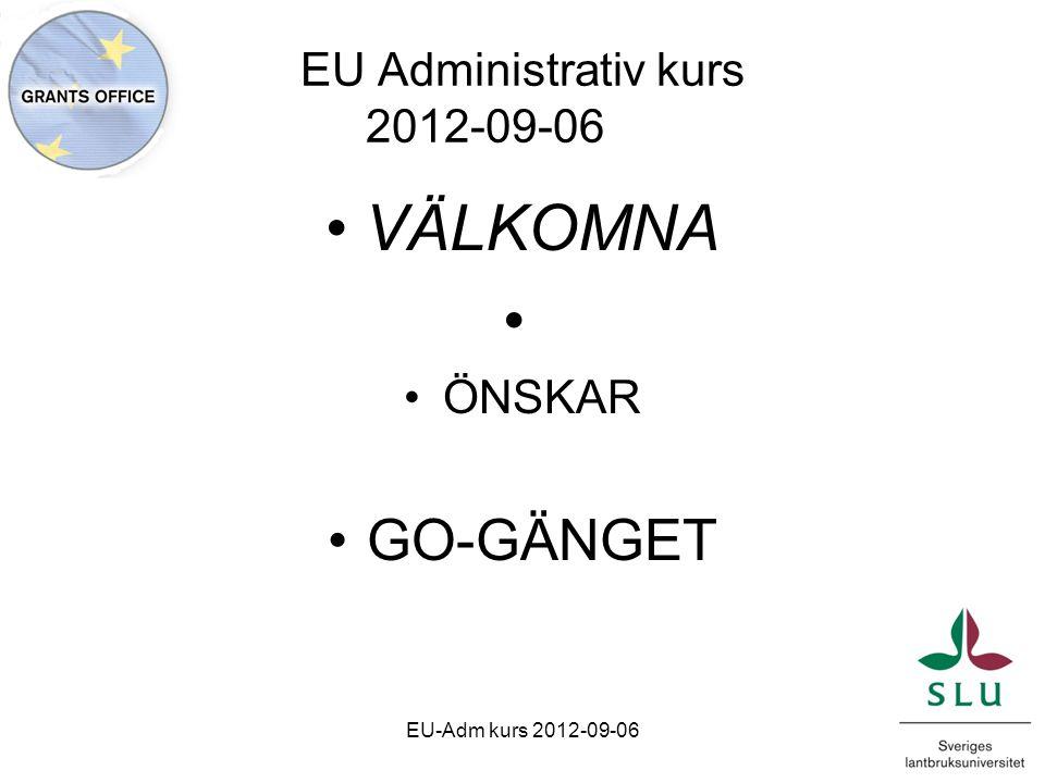 EU Administrativ kurs 2012-09-06 VÄLKOMNA ÖNSKAR GO-GÄNGET EU-Adm kurs 2012-09-06