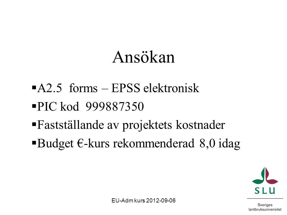 Ansökan  A2.5 forms – EPSS elektronisk  PIC kod 999887350  Fastställande av projektets kostnader  Budget €-kurs rekommenderad 8,0 idag EU-Adm kurs 2012-09-06