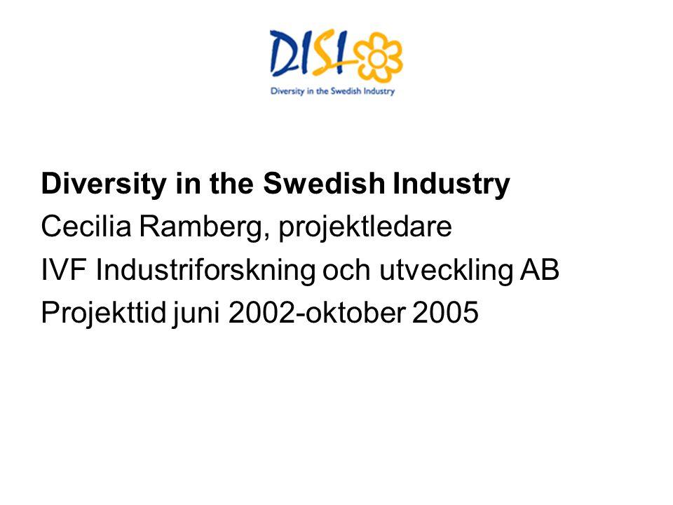 Diversity in the Swedish Industry Cecilia Ramberg, projektledare IVF Industriforskning och utveckling AB Projekttid juni 2002-oktober 2005