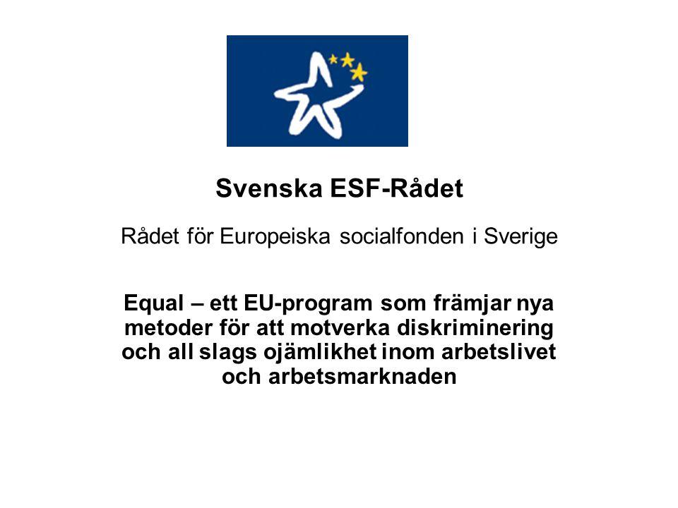 Svenska ESF-Rådet Rådet för Europeiska socialfonden i Sverige Equal – ett EU-program som främjar nya metoder för att motverka diskriminering och all slags ojämlikhet inom arbetslivet och arbetsmarknaden