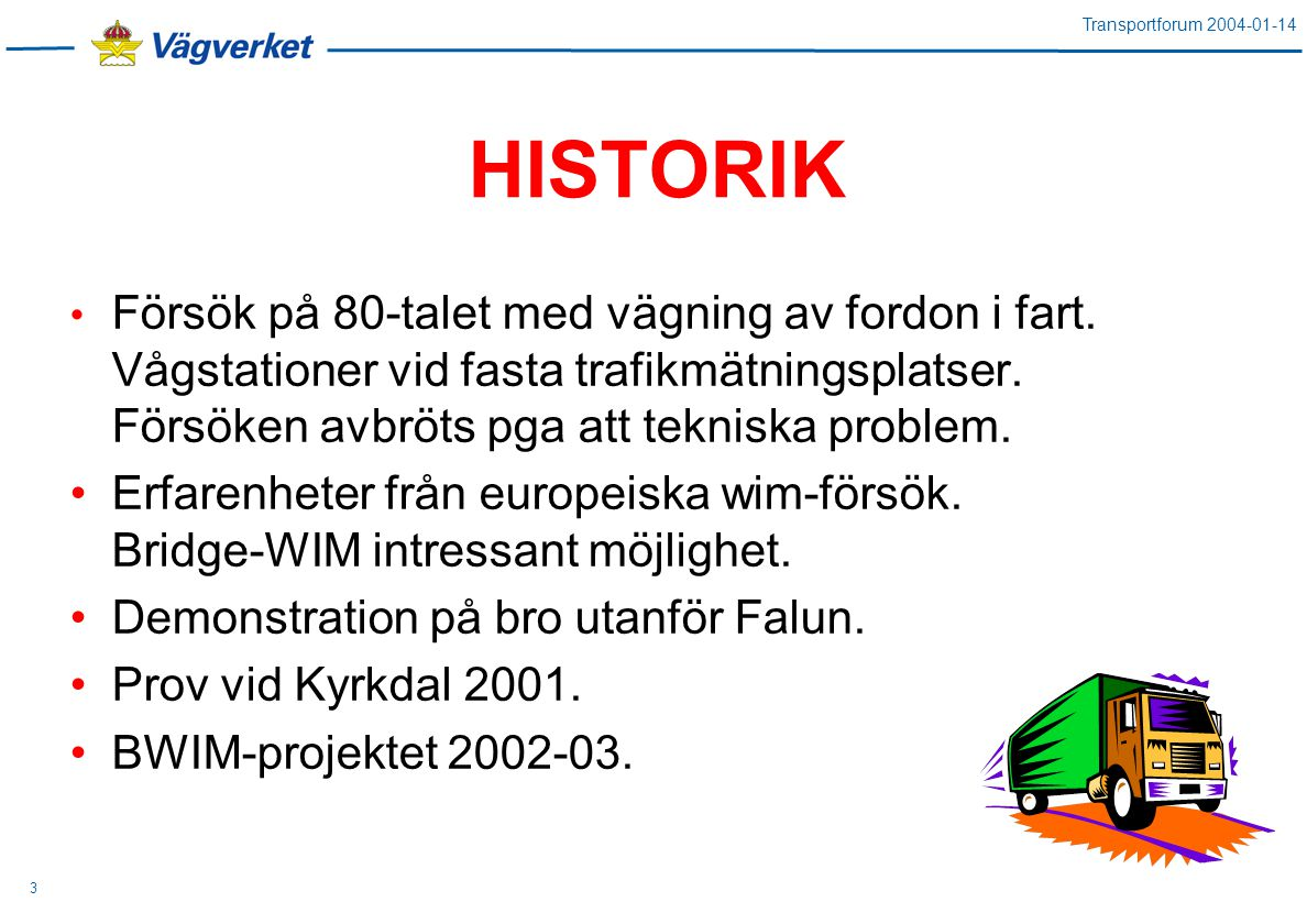 Transportforum 2004-01-14 3 HISTORIK Försök på 80-talet med vägning av fordon i fart.