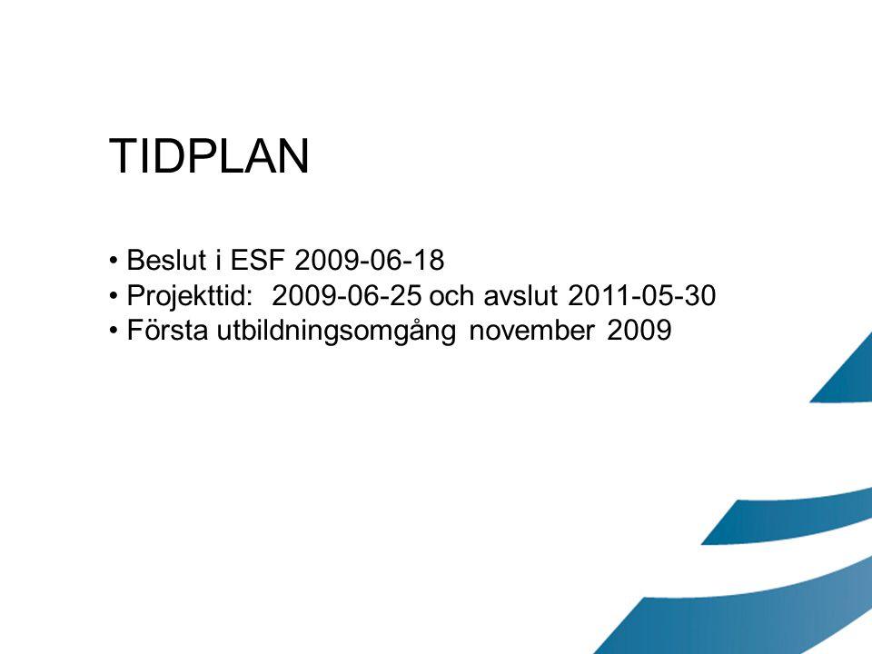 TIDPLAN Beslut i ESF 2009-06-18 Projekttid: 2009-06-25 och avslut 2011-05-30 Första utbildningsomgång november 2009