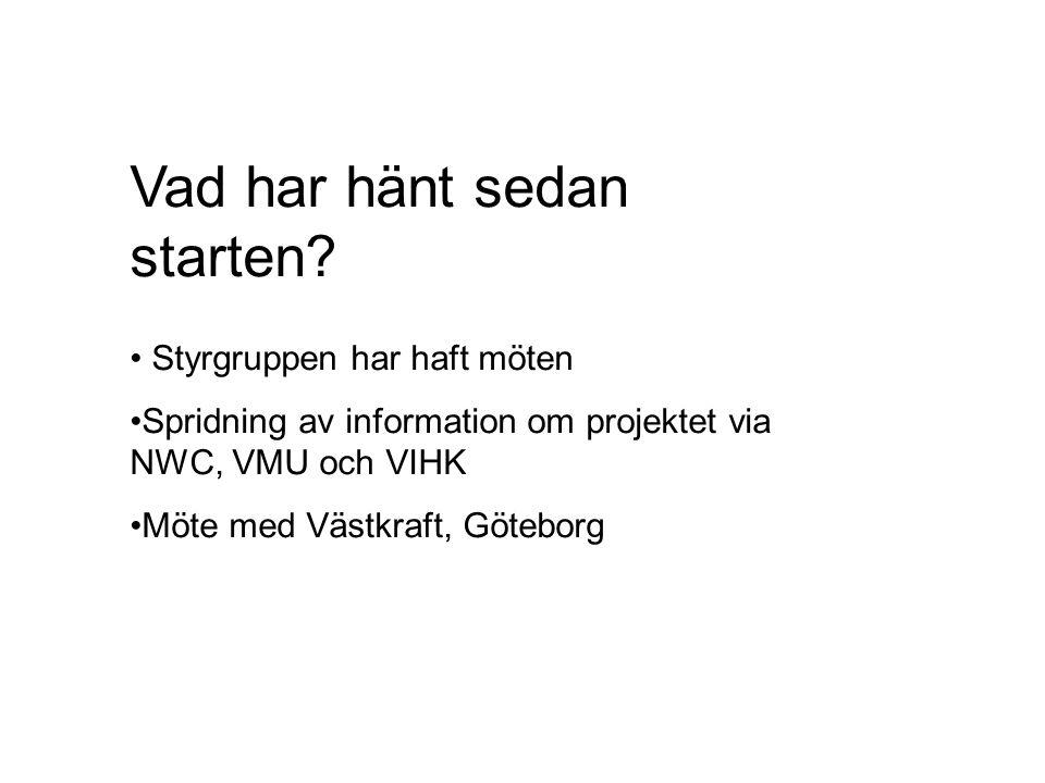 Vad har hänt sedan starten? Styrgruppen har haft möten Spridning av information om projektet via NWC, VMU och VIHK Möte med Västkraft, Göteborg