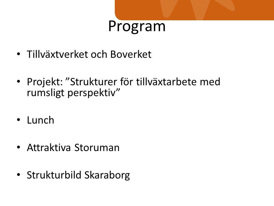 Program Tillväxtverket och Boverket Projekt: Strukturer för tillväxtarbete med rumsligt perspektiv Lunch Attraktiva Storuman Strukturbild Skaraborg