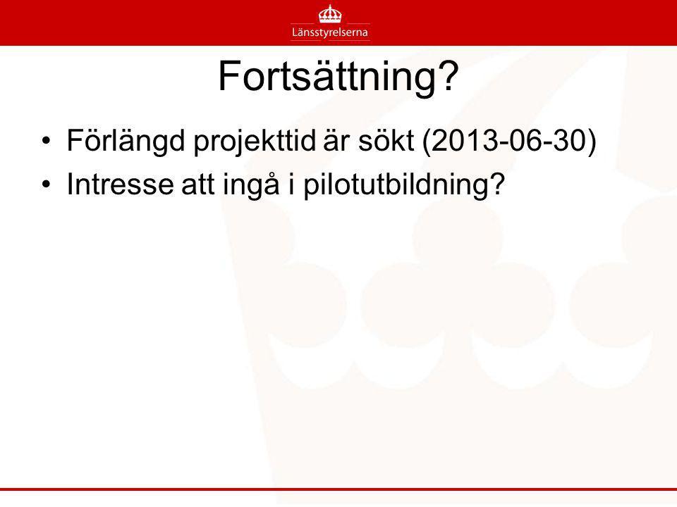 Fortsättning Förlängd projekttid är sökt (2013-06-30) Intresse att ingå i pilotutbildning