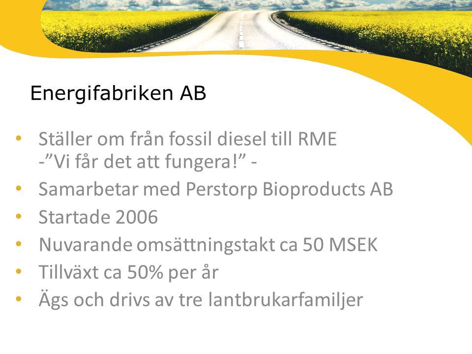 """Energifabriken AB Ställer om från fossil diesel till RME -""""Vi får det att fungera!"""" - Samarbetar med Perstorp Bioproducts AB Startade 2006 Nuvarande o"""