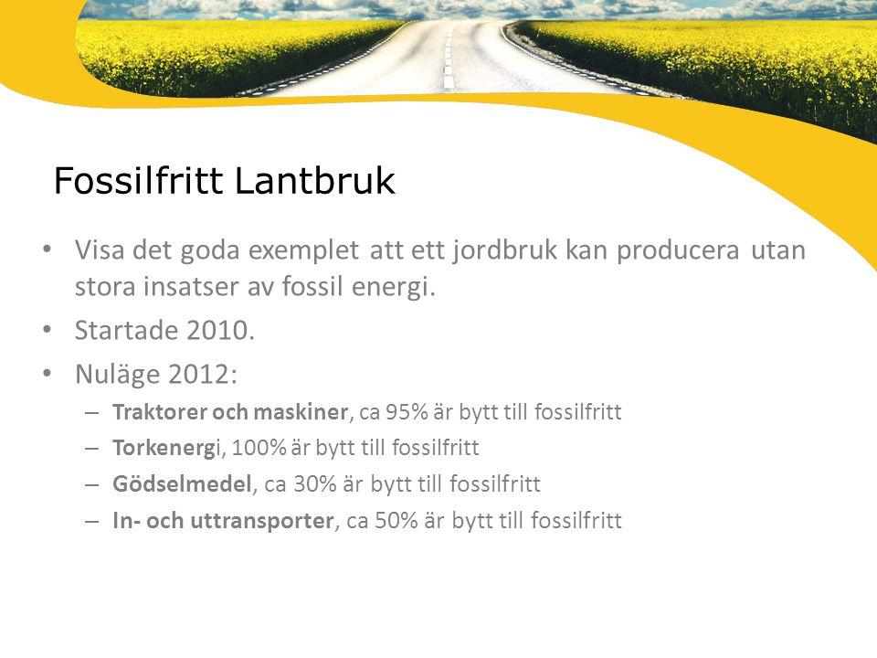 Fossilfritt Lantbruk Visa det goda exemplet att ett jordbruk kan producera utan stora insatser av fossil energi. Startade 2010. Nuläge 2012: – Traktor