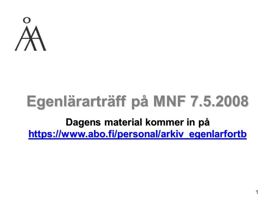 1 Egenlärarträff på MNF 7.5.2008 Dagens material kommer in på https://www.abo.fi/personal/arkiv_egenlarfortb https://www.abo.fi/personal/arkiv_egenlarfortb