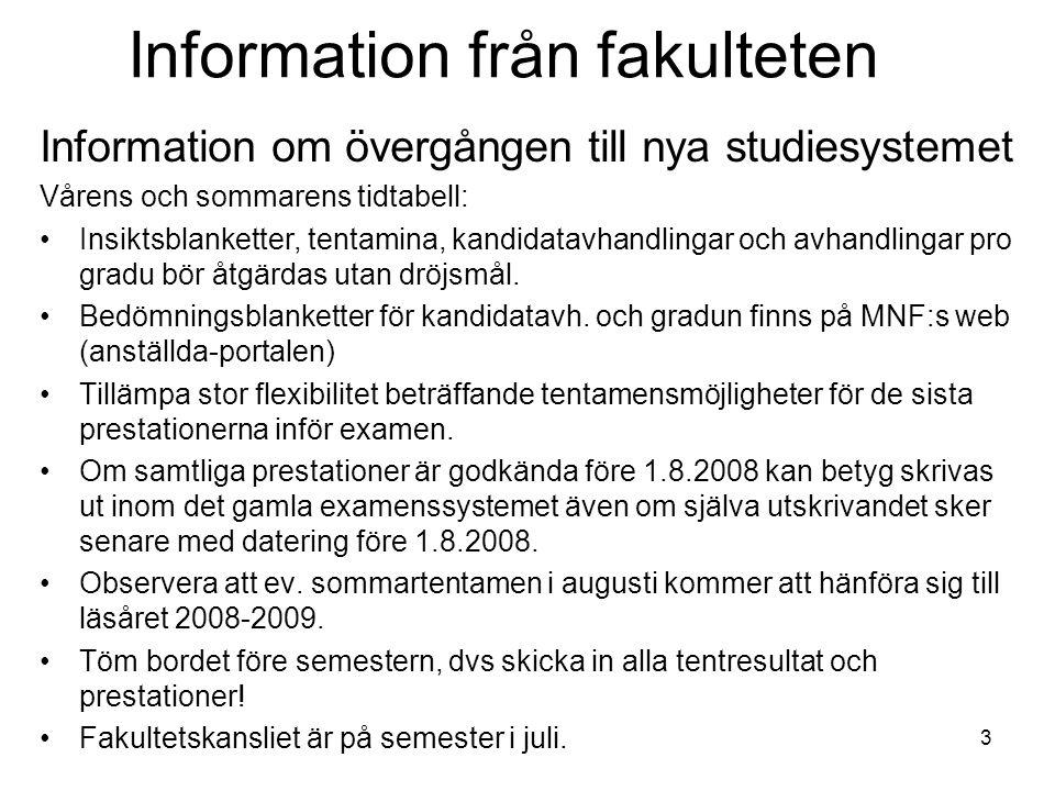 4 Gamla studerande (vid MNF) som tvingas övergå till nya systemet behöver inte göra en studieplan i MinPlan.