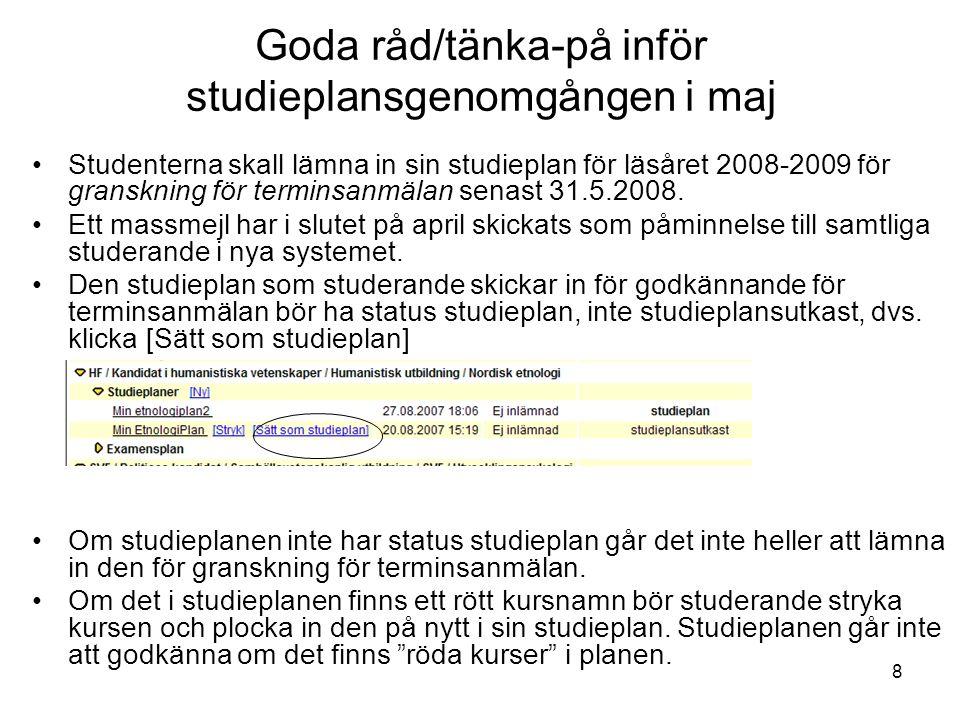 8 Goda råd/tänka-på inför studieplansgenomgången i maj Studenterna skall lämna in sin studieplan för läsåret 2008-2009 för granskning för terminsanmälan senast 31.5.2008.