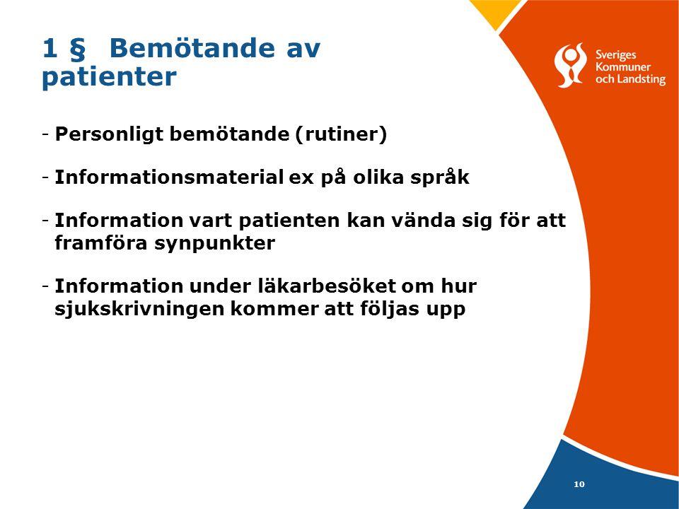 10 1 §Bemötande av patienter -Personligt bemötande (rutiner) -Informationsmaterial ex på olika språk -Information vart patienten kan vända sig för att