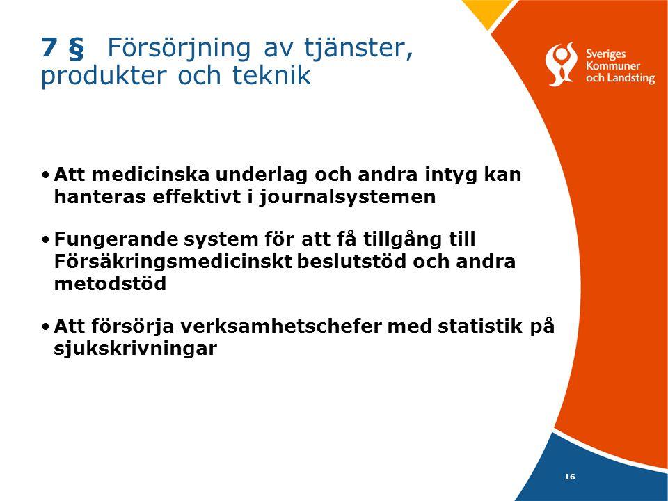 16 7 §Försörjning av tjänster, produkter och teknik Att medicinska underlag och andra intyg kan hanteras effektivt i journalsystemen Fungerande system