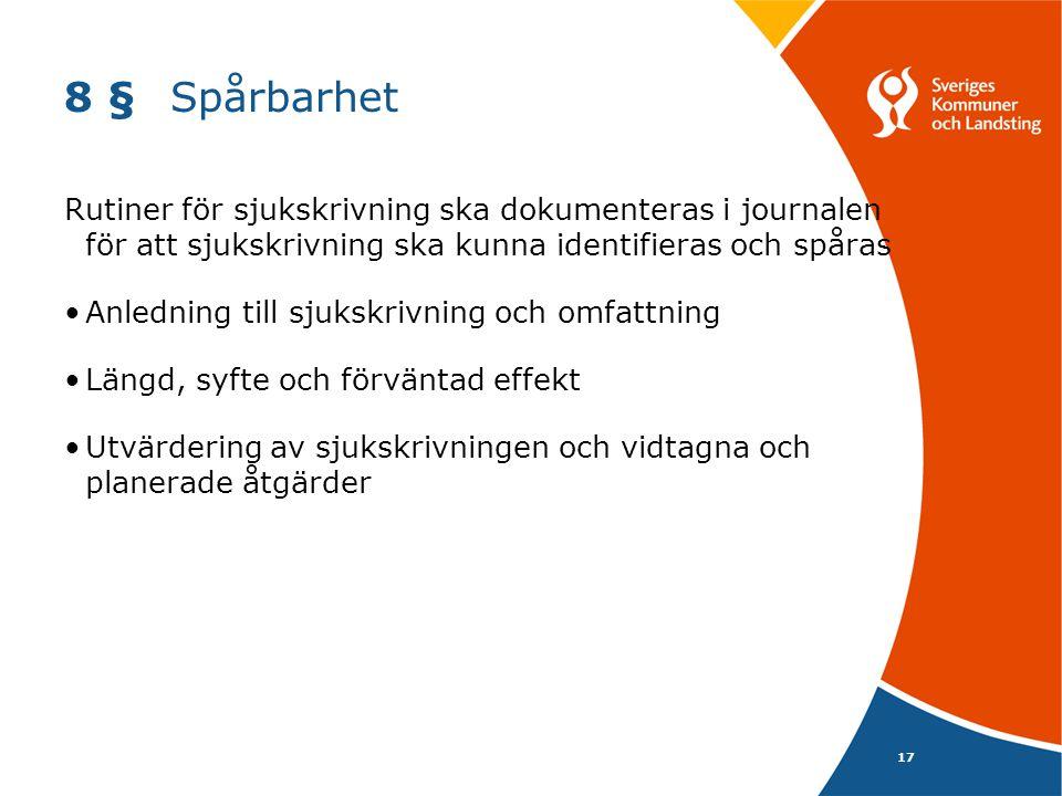 17 8 §Spårbarhet Rutiner för sjukskrivning ska dokumenteras i journalen för att sjukskrivning ska kunna identifieras och spåras Anledning till sjukskr