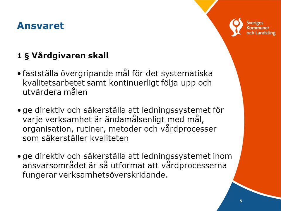 5 Ansvaret 1 § Vårdgivaren skall fastställa övergripande mål för det systematiska kvalitetsarbetet samt kontinuerligt följa upp och utvärdera målen ge