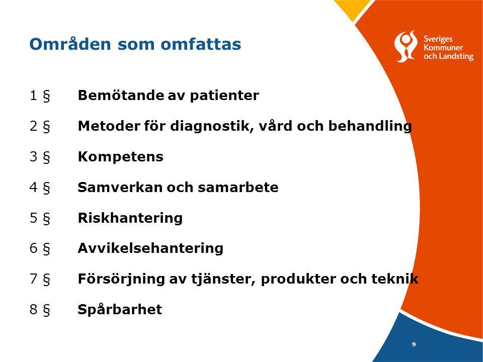 9 Områden som omfattas 1 §Bemötande av patienter 2 §Metoder för diagnostik, vård och behandling 3 §Kompetens 4 §Samverkan och samarbete 5 §Riskhanteri