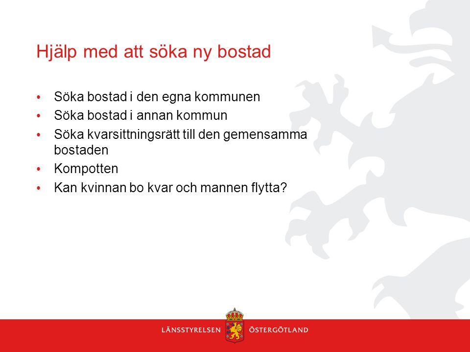 Hjälp med att söka ny bostad Söka bostad i den egna kommunen Söka bostad i annan kommun Söka kvarsittningsrätt till den gemensamma bostaden Kompotten