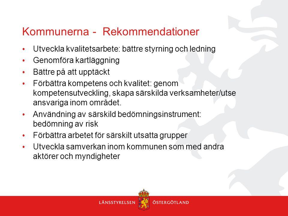 Kommunerna - Rekommendationer Utveckla kvalitetsarbete: bättre styrning och ledning Genomföra kartläggning Bättre på att upptäckt Förbättra kompetens